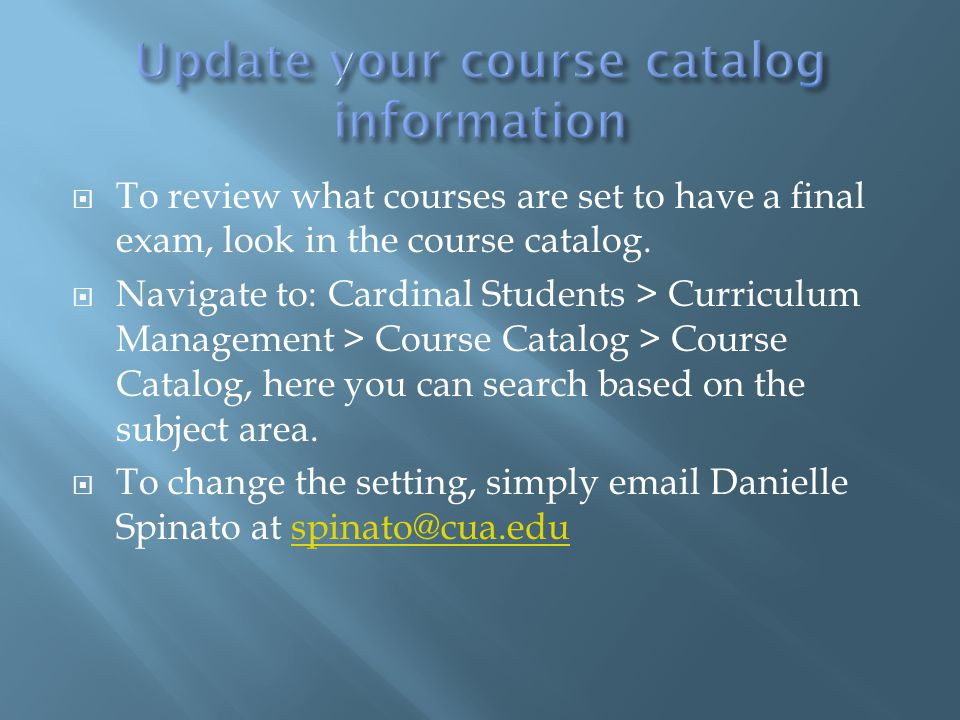  To review what courses are set to have a final exam, look in the course catalog.
