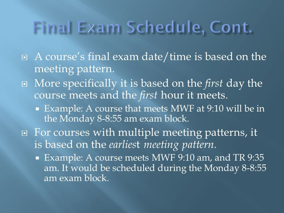  A course's final exam date/time is based on the meeting pattern.