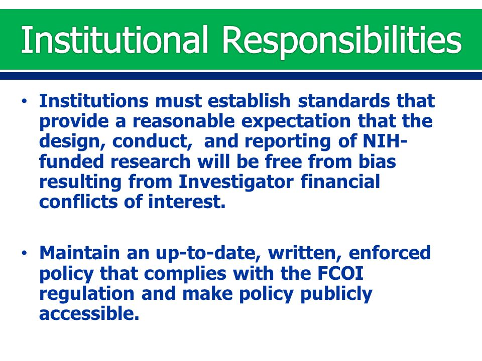 Institutions must establish standards that provide a reasonable expectation that the design, conduct, and reporting of NIH- funded research will be fr