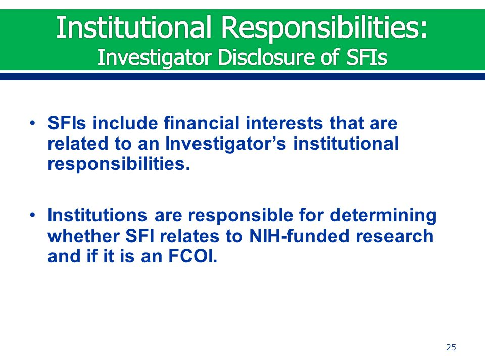 SFIs include financial interests that are related to an Investigator's institutional responsibilities.