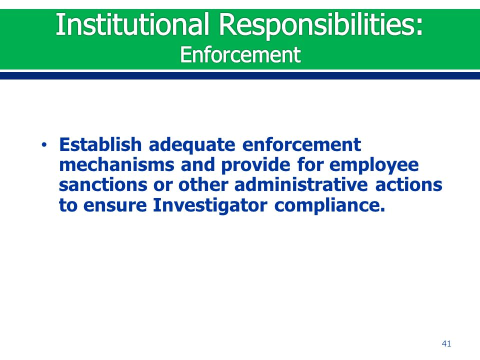Establish adequate enforcement mechanisms and provide for employee sanctions or other administrative actions to ensure Investigator compliance.