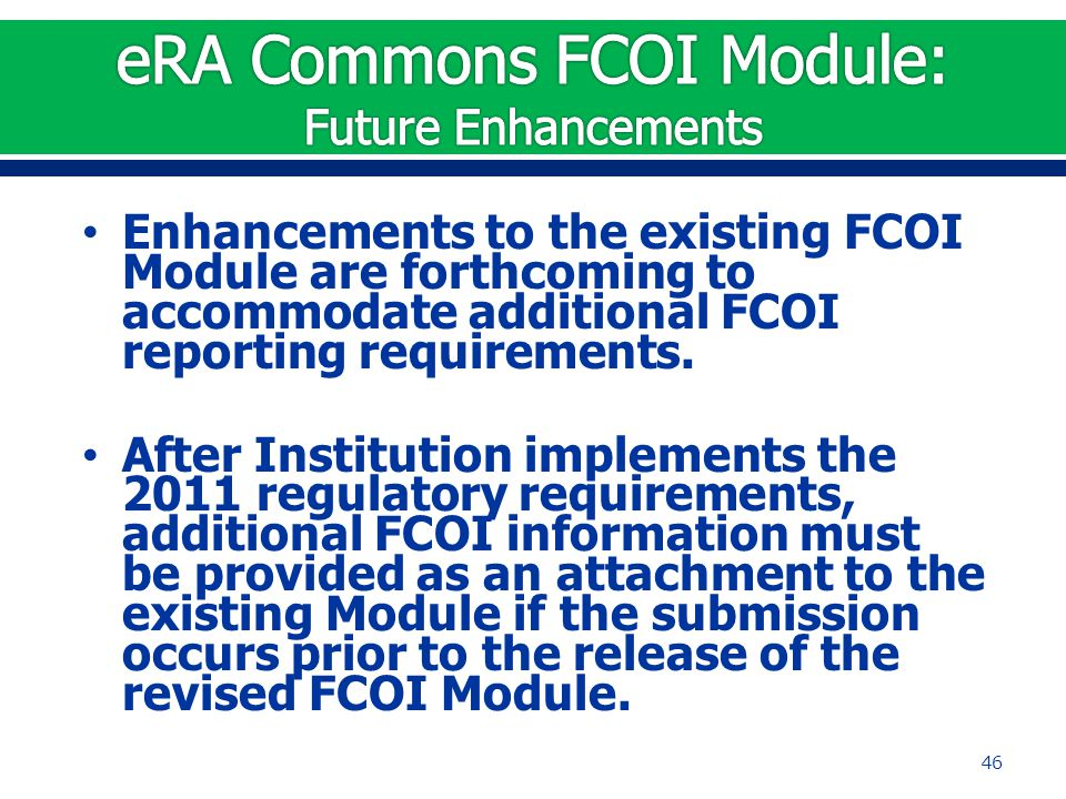 Enhancements to the existing FCOI Module are forthcoming to accommodate additional FCOI reporting requirements.