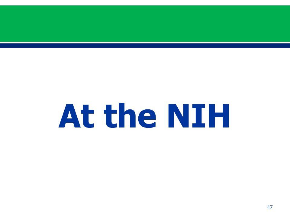 47 At the NIH