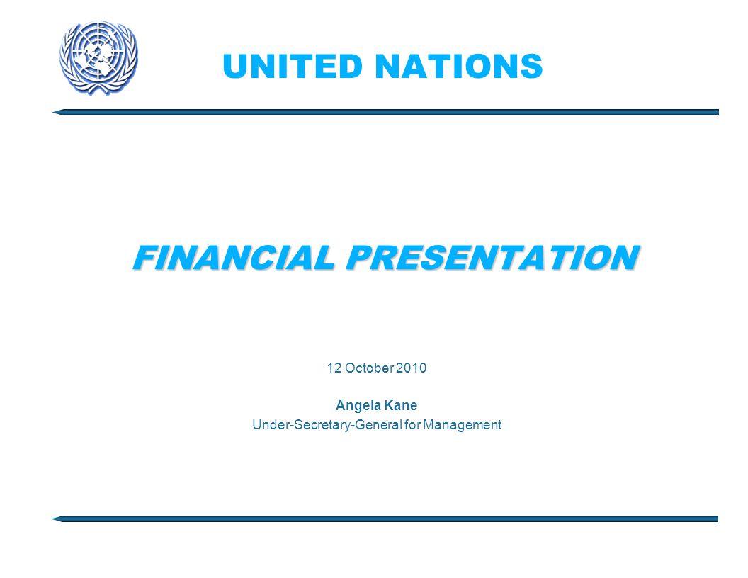 UNITED NATIONS FINANCIAL PRESENTATION 12 October 2010 Angela Kane Under-Secretary-General for Management