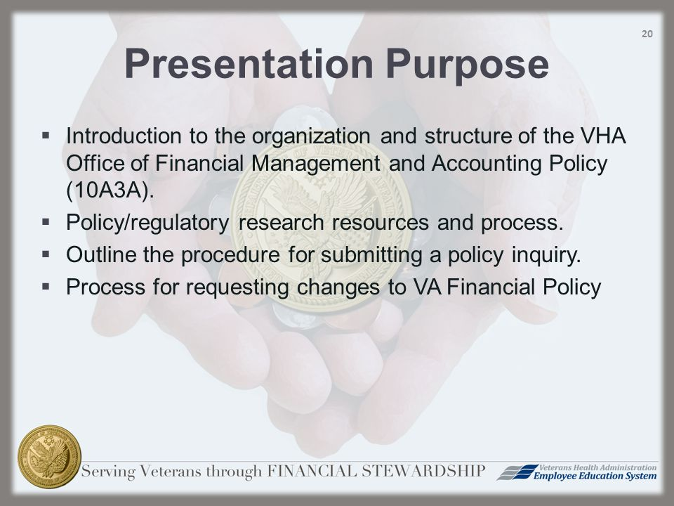 Presentation Purpose  Introduction to the organization and structure of the VHA Office of Financial Management and Accounting Policy (10A3A).