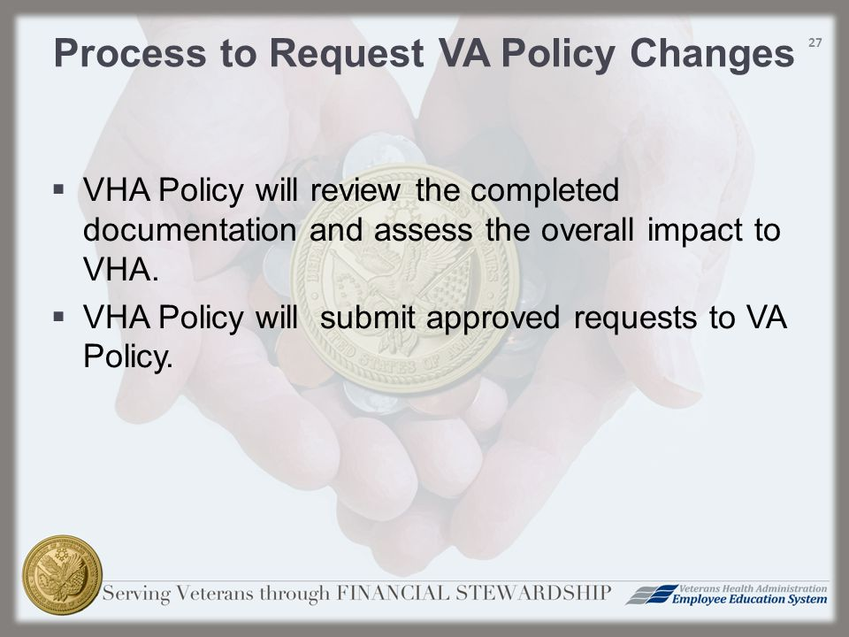  VHA Policy will review the completed documentation and assess the overall impact to VHA.