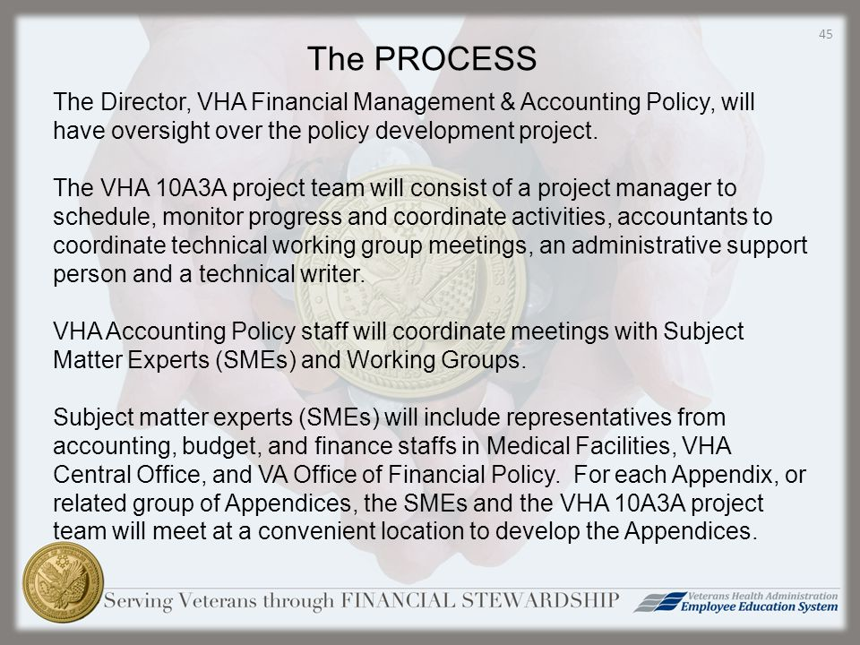 The Director, VHA Financial Management & Accounting Policy, will have oversight over the policy development project.
