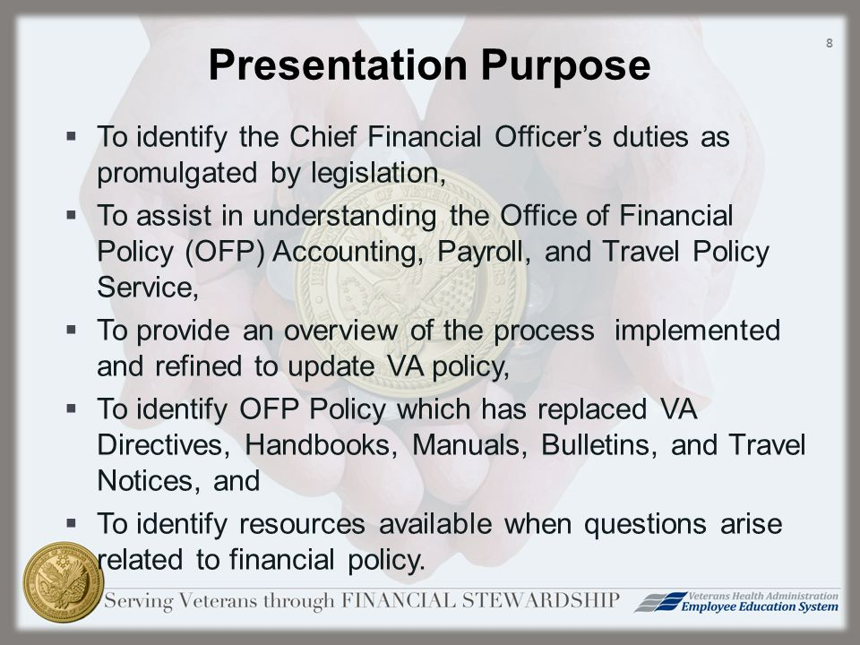 CFO Authority  Title 31, Section 902(a)(5) of the United States Code (U.S.C.) requires that each agency's Chief Financial Officer (CFO) direct, manage, and provide policy guidance and oversight of agency financial management personnel, activities, and operations.  Title 38, Section 309 of the U.S.C.