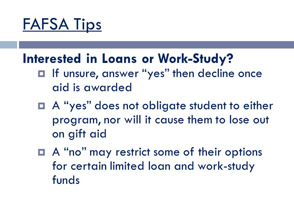 FAFSA Tips Interested in Loans or Work-Study.