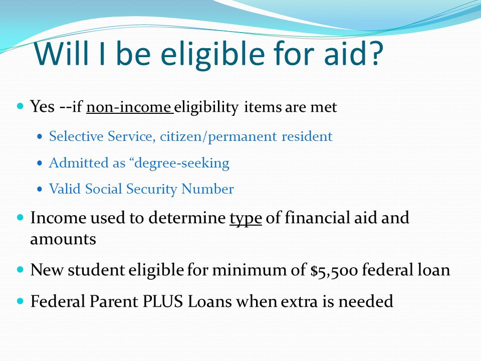 Starting Application Process Include all of the colleges you could possibly attend, even if you are waiting to apply for admission Submit the FAFSA before school's deadline 2013-2014 FAFSA available January 1, 2013 Check instructions from each school to ensure maximum consideration for aid Estimate 2012 income to meet deadline