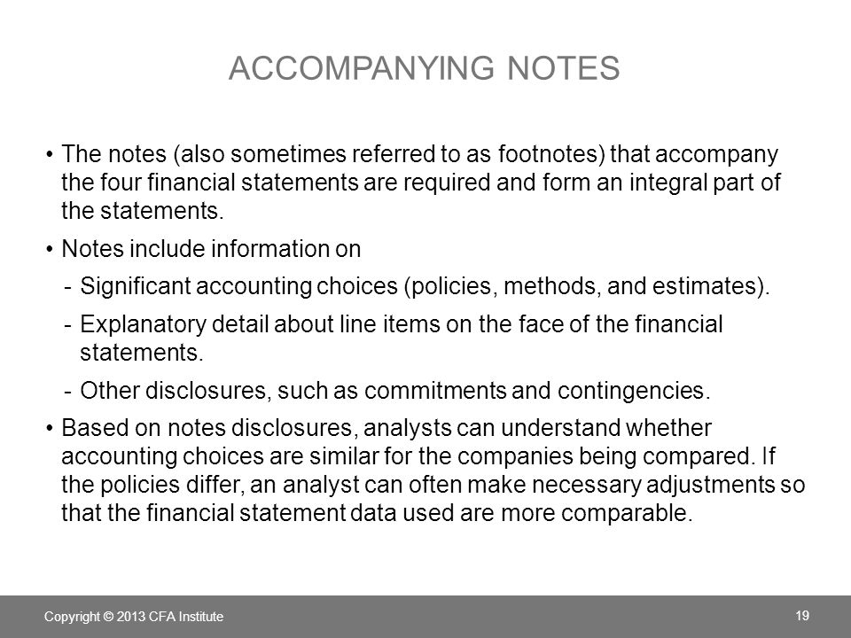 ACCOMPANYING NOTES The notes (also sometimes referred to as footnotes) that accompany the four financial statements are required and form an integral