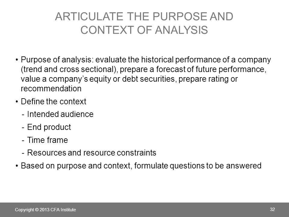 ARTICULATE THE PURPOSE AND CONTEXT OF ANALYSIS Purpose of analysis: evaluate the historical performance of a company (trend and cross sectional), prep