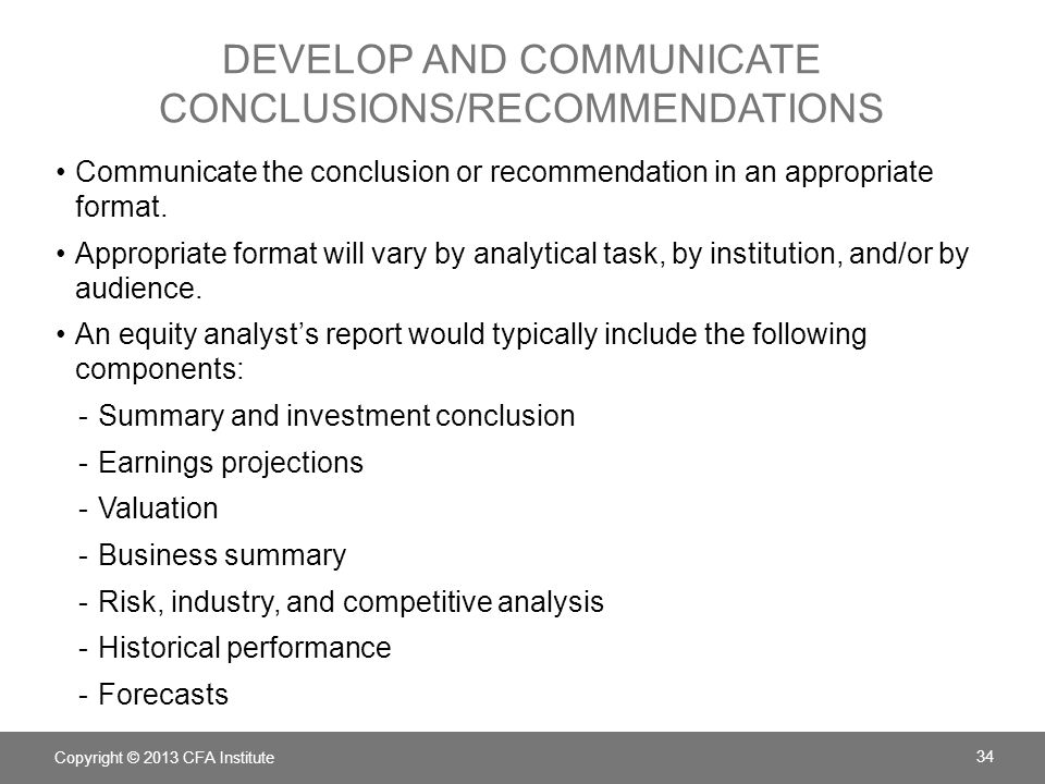 DEVELOP AND COMMUNICATE CONCLUSIONS/RECOMMENDATIONS Communicate the conclusion or recommendation in an appropriate format. Appropriate format will var