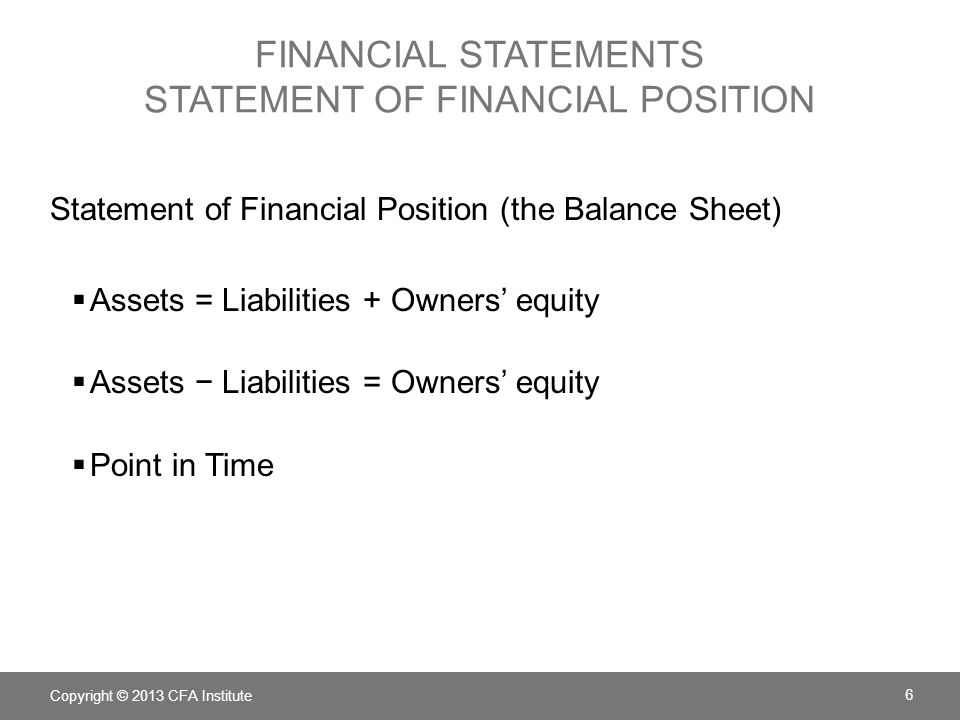 FINANCIAL STATEMENTS STATEMENT OF FINANCIAL POSITION Statement of Financial Position (the Balance Sheet)  Assets = Liabilities + Owners' equity  Ass