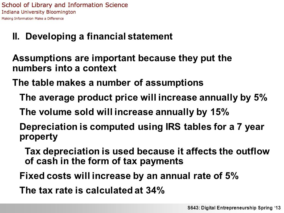 S643: Digital Entrepreneurship Spring '13 II. Developing a financial statement Assumptions are important because they put the numbers into a context T
