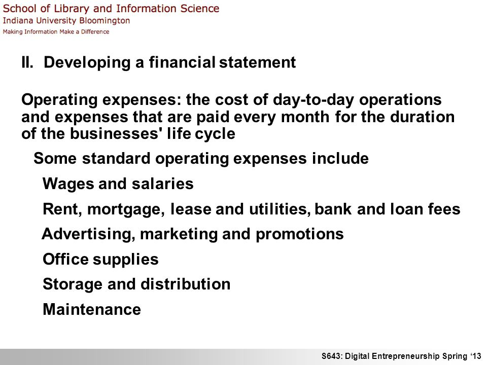 S643: Digital Entrepreneurship Spring '13 II. Developing a financial statement Operating expenses: the cost of day-to-day operations and expenses that