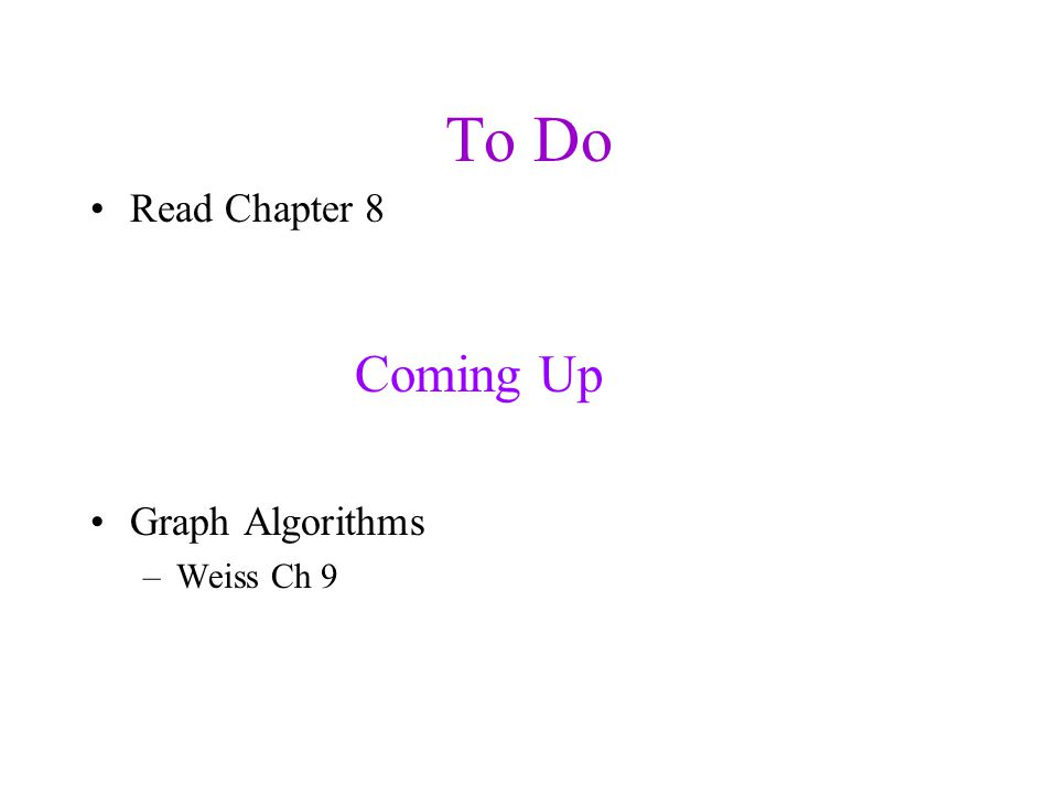 To Do Read Chapter 8 Graph Algorithms –Weiss Ch 9 Coming Up