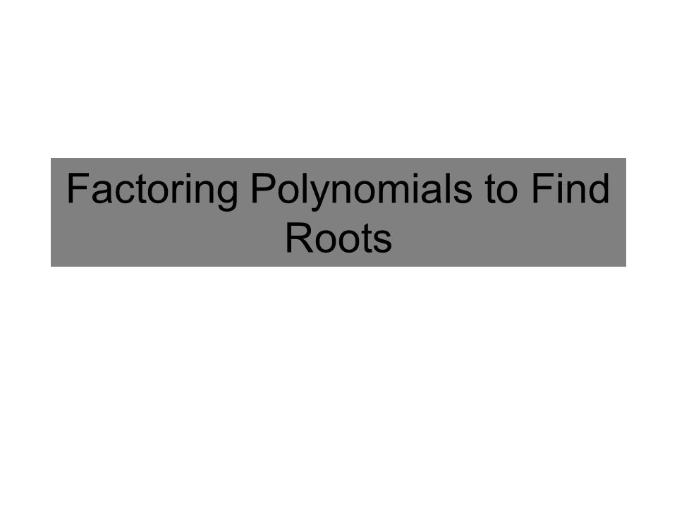 Factoring Polynomials to Find Roots