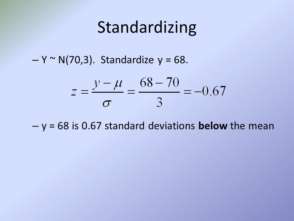Standardizing Variables z = # of standard deviations away from mean – Negative z – number is below mean – Positive z – number is above mean