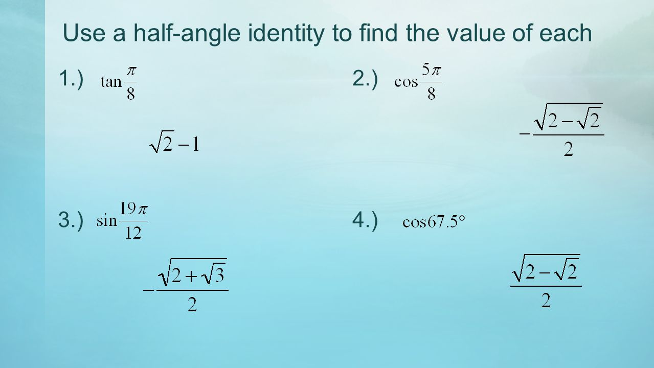 Use a half-angle identity to find the value of each 1.) 2.) 3.) 4.)