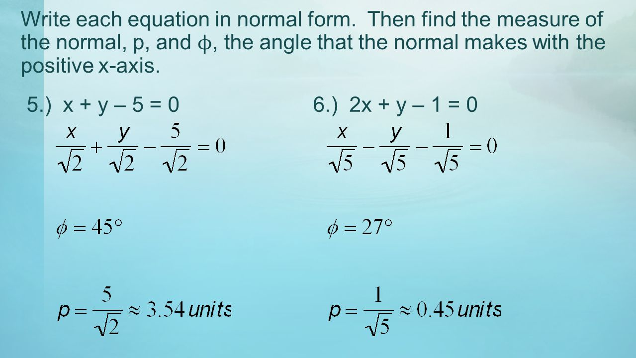 Write each equation in normal form. Then find the measure of the normal, p, and ϕ, the angle that the normal makes with the positive x-axis. 5.) x + y