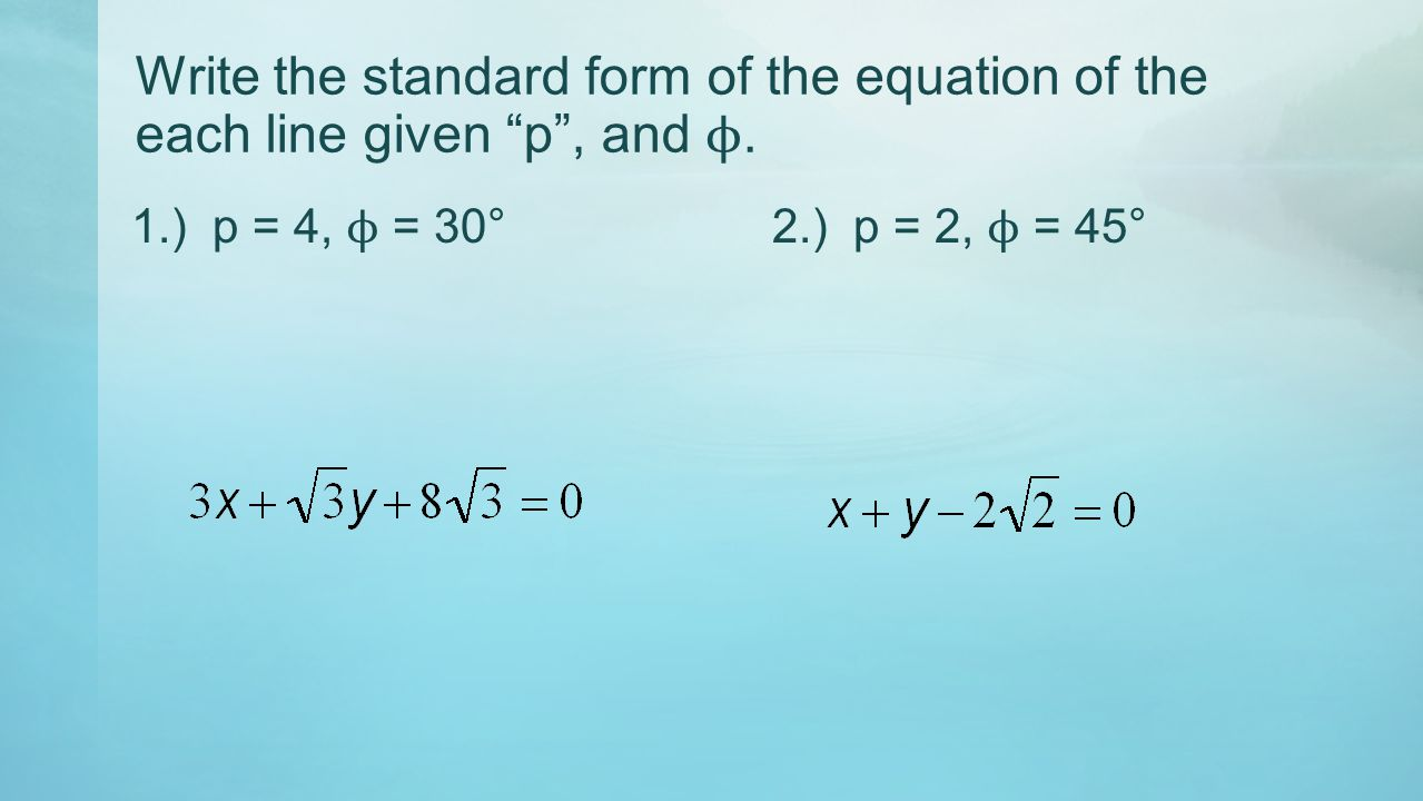 """Write the standard form of the equation of the each line given """"p"""", and ϕ. 1.) p = 4, ϕ = 30°2.) p = 2, ϕ = 45°"""