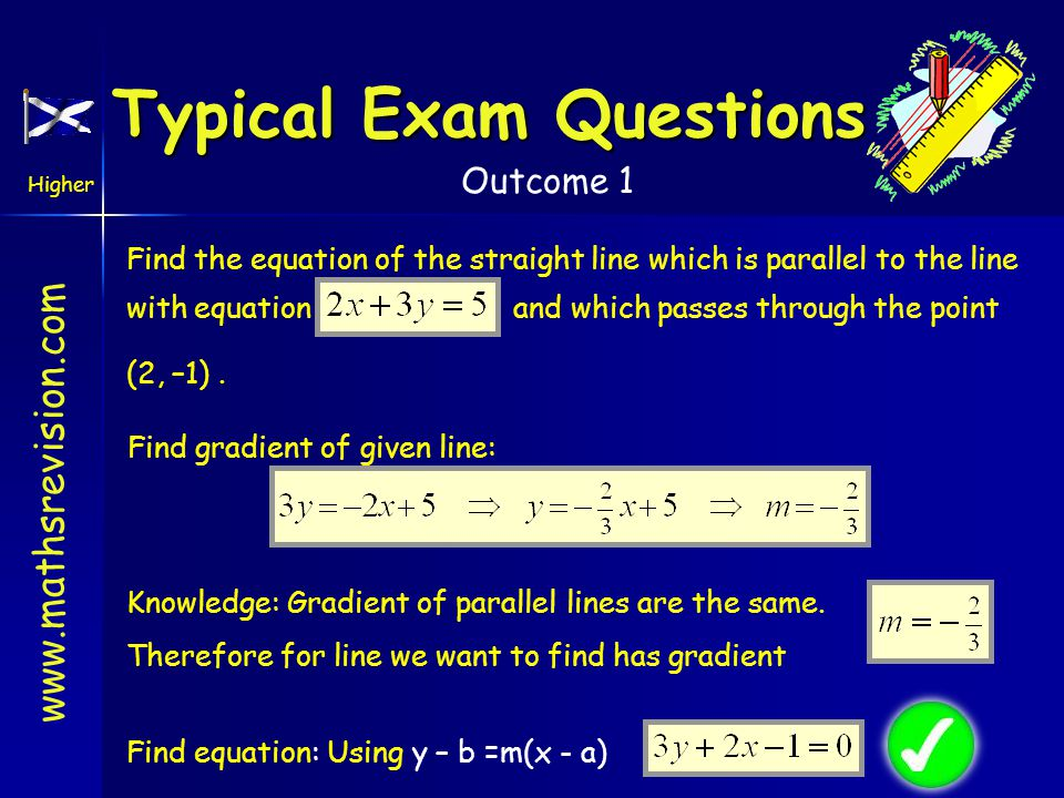 www.mathsrevision.com Higher Outcome 1 Find the equation of the straight line which is parallel to the line with equation and which passes through the