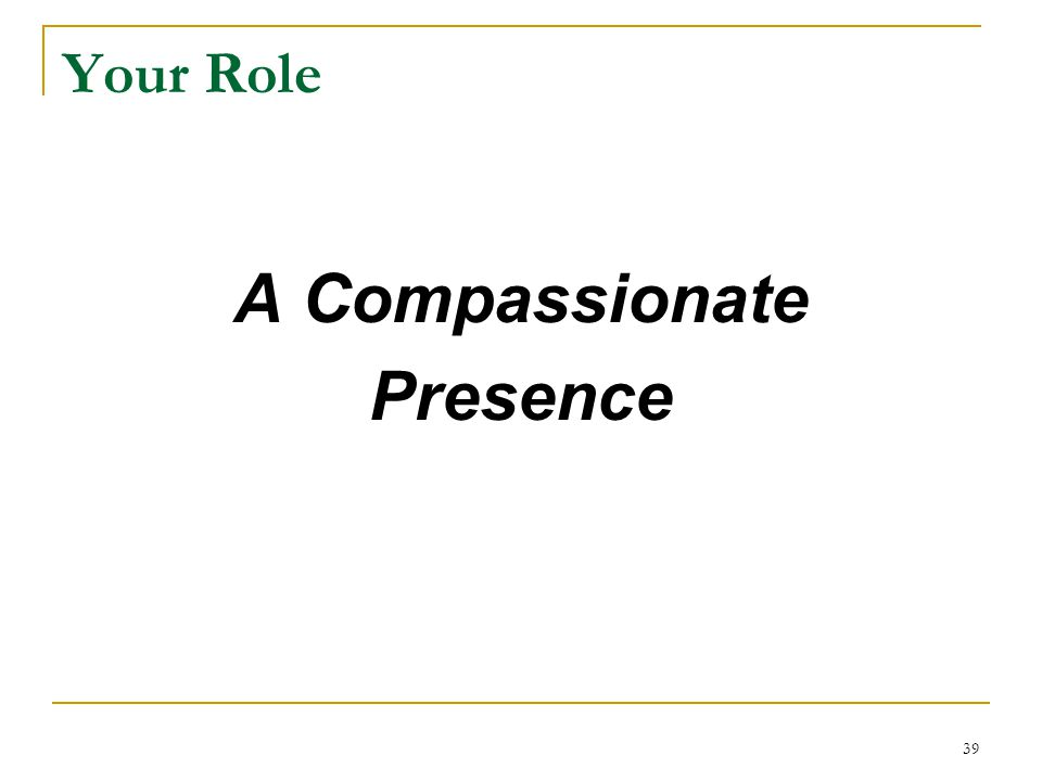 Your Role A Compassionate Presence 39