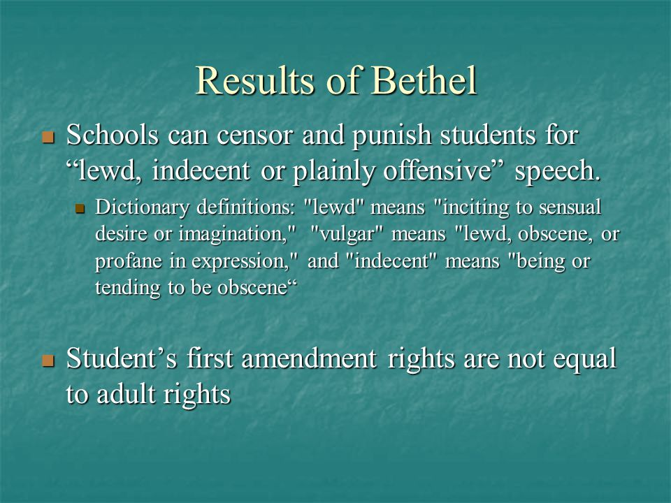 Results of Bethel Schools can censor and punish students for lewd, indecent or plainly offensive speech.