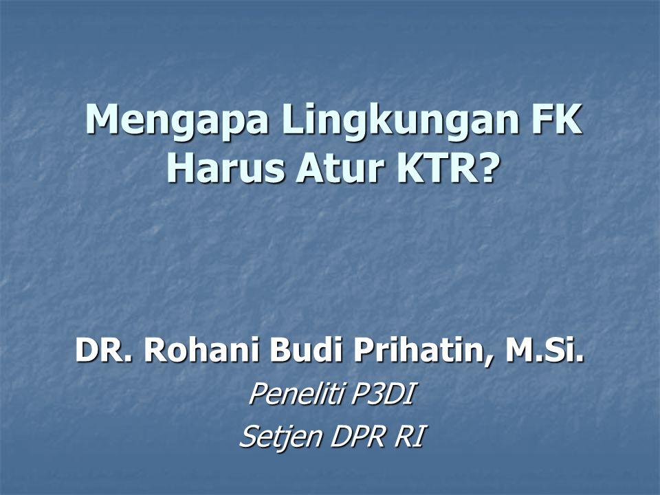 Mengapa Lingkungan FK Harus Atur KTR? DR. Rohani Budi Prihatin, M.Si. Peneliti P3DI Setjen DPR RI