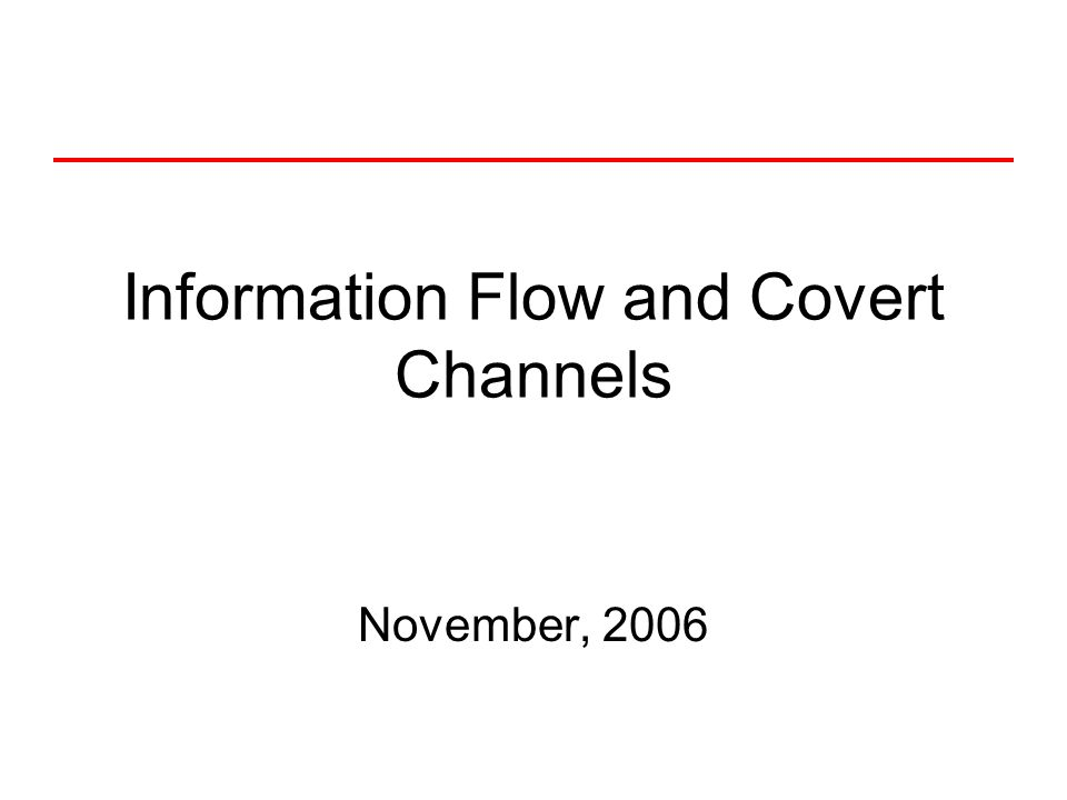 Information Flow and Covert Channels November, 2006