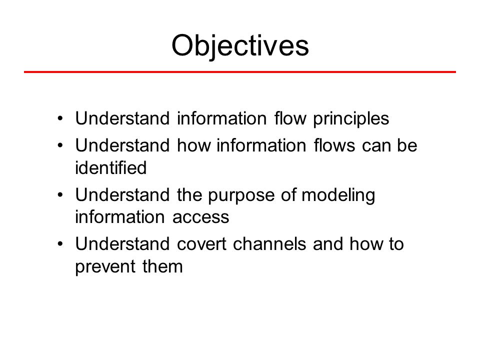 Objectives Understand information flow principles Understand how information flows can be identified Understand the purpose of modeling information ac