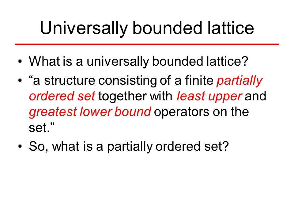 "Universally bounded lattice What is a universally bounded lattice? ""a structure consisting of a finite partially ordered set together with least upper"