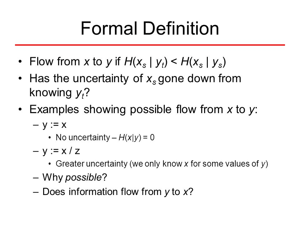 Formal Definition Flow from x to y if H(x s | y t ) < H(x s | y s ) Has the uncertainty of x s gone down from knowing y t ? Examples showing possible