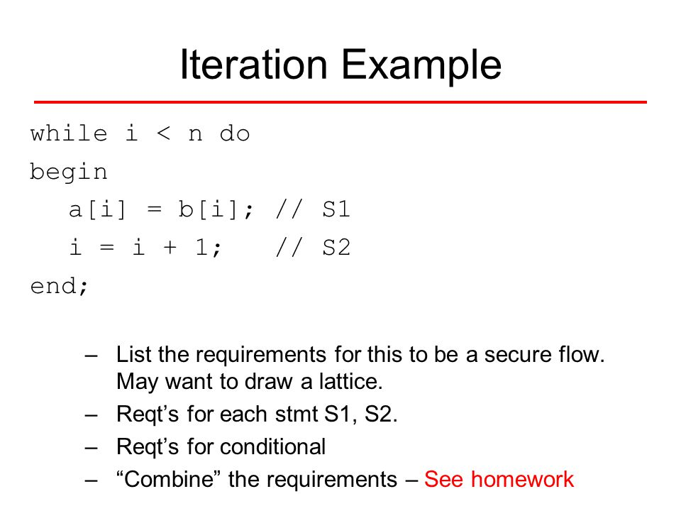 while i < n do begin a[i] = b[i]; // S1 i = i + 1; // S2 end; –List the requirements for this to be a secure flow.