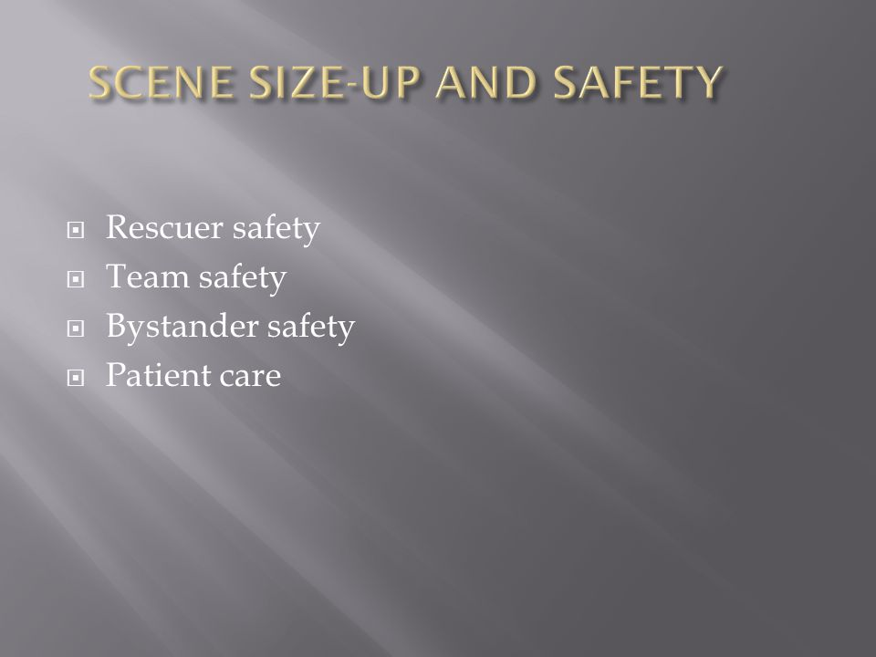  Rescuer safety  Team safety  Bystander safety  Patient care