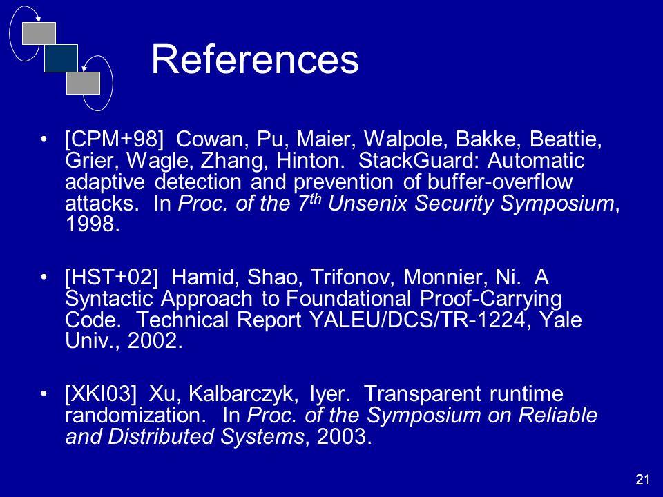 21 References [CPM+98] Cowan, Pu, Maier, Walpole, Bakke, Beattie, Grier, Wagle, Zhang, Hinton.