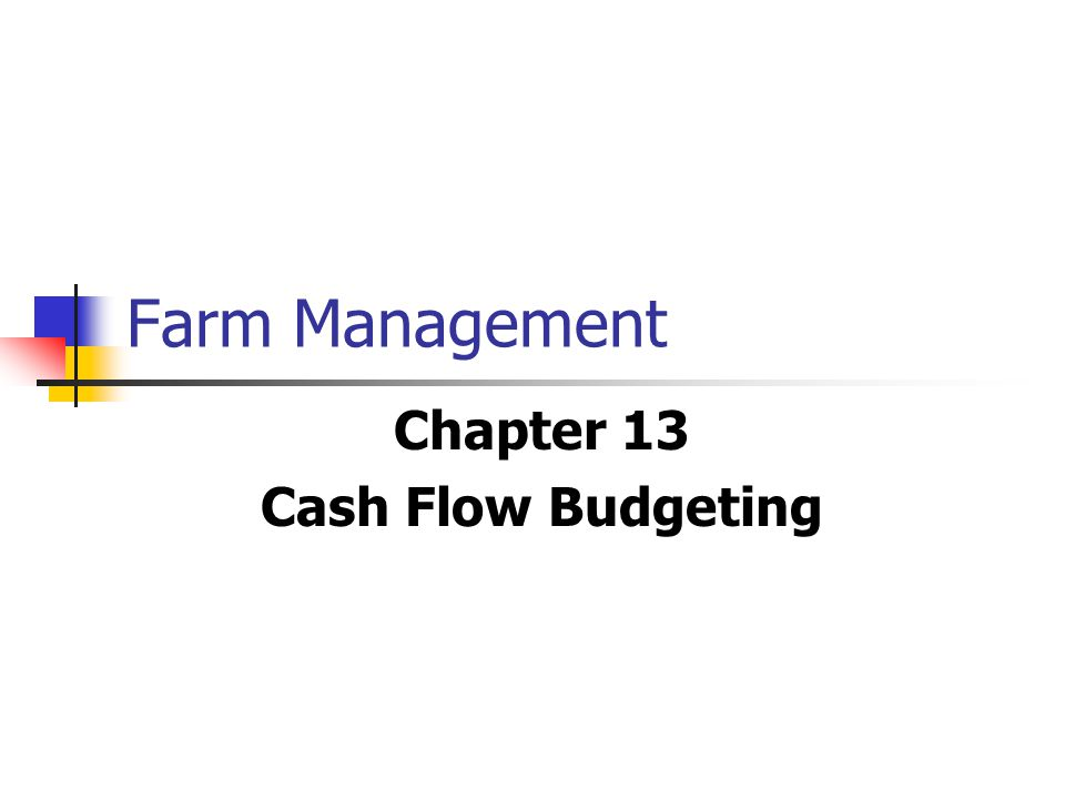 Farm Management Chapter 13 Cash Flow Budgeting