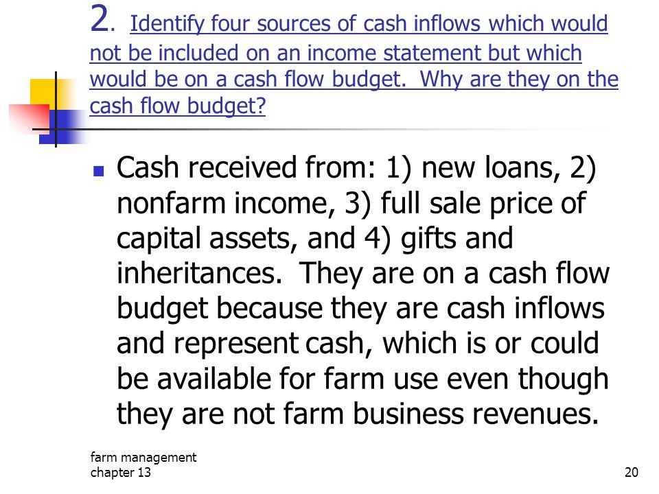 farm management chapter 1320 2. Identify four sources of cash inflows which would not be included on an income statement but which would be on a cash