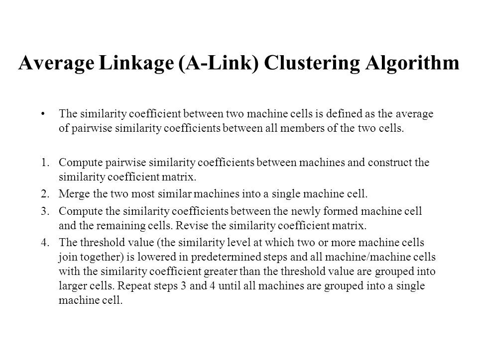 Average Linkage (A-Link) Clustering Algorithm The similarity coefficient between two machine cells is defined as the average of pairwise similarity co
