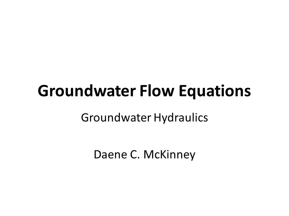 Groundwater Flow Equations Groundwater Hydraulics Daene C. McKinney