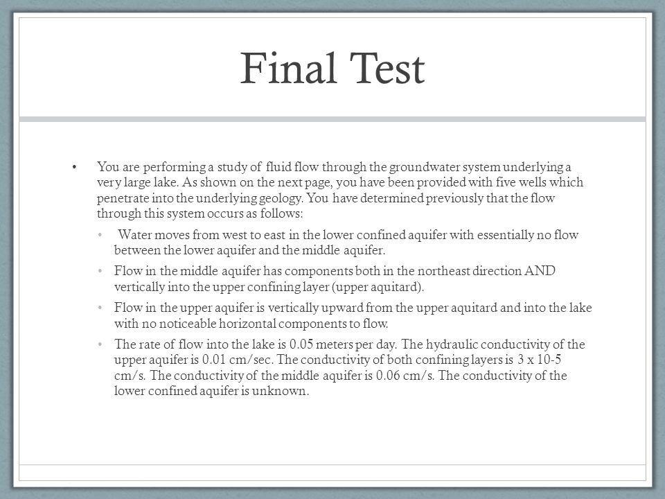 Final Test You are performing a study of fluid flow through the groundwater system underlying a very large lake. As shown on the next page, you have b