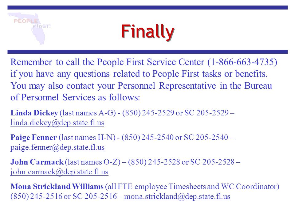 Finally Remember to call the People First Service Center (1-866-663-4735) if you have any questions related to People First tasks or benefits. You may