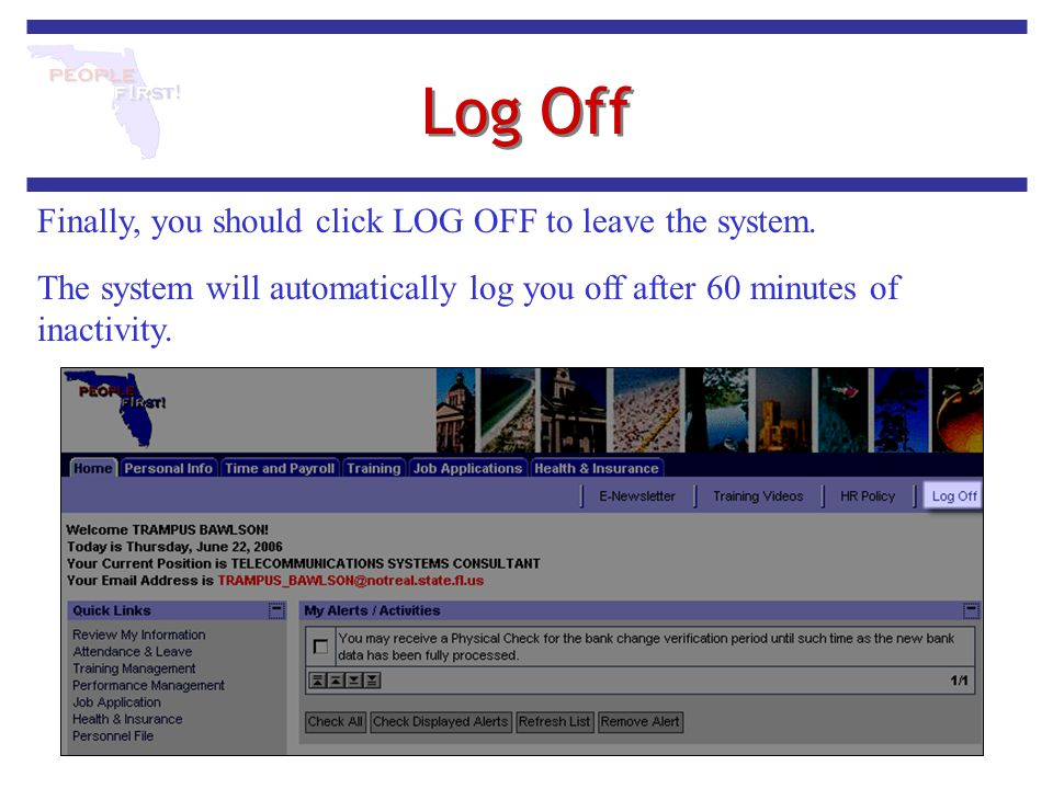 Log Off Finally, you should click LOG OFF to leave the system. The system will automatically log you off after 60 minutes of inactivity.