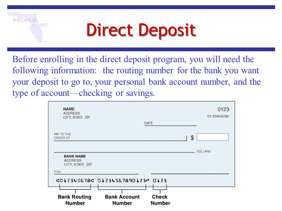 Direct Deposit Before enrolling in the direct deposit program, you will need the following information: the routing number for the bank you want your