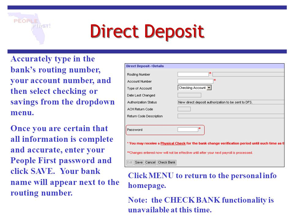 Direct Deposit Accurately type in the bank's routing number, your account number, and then select checking or savings from the dropdown menu. Once you