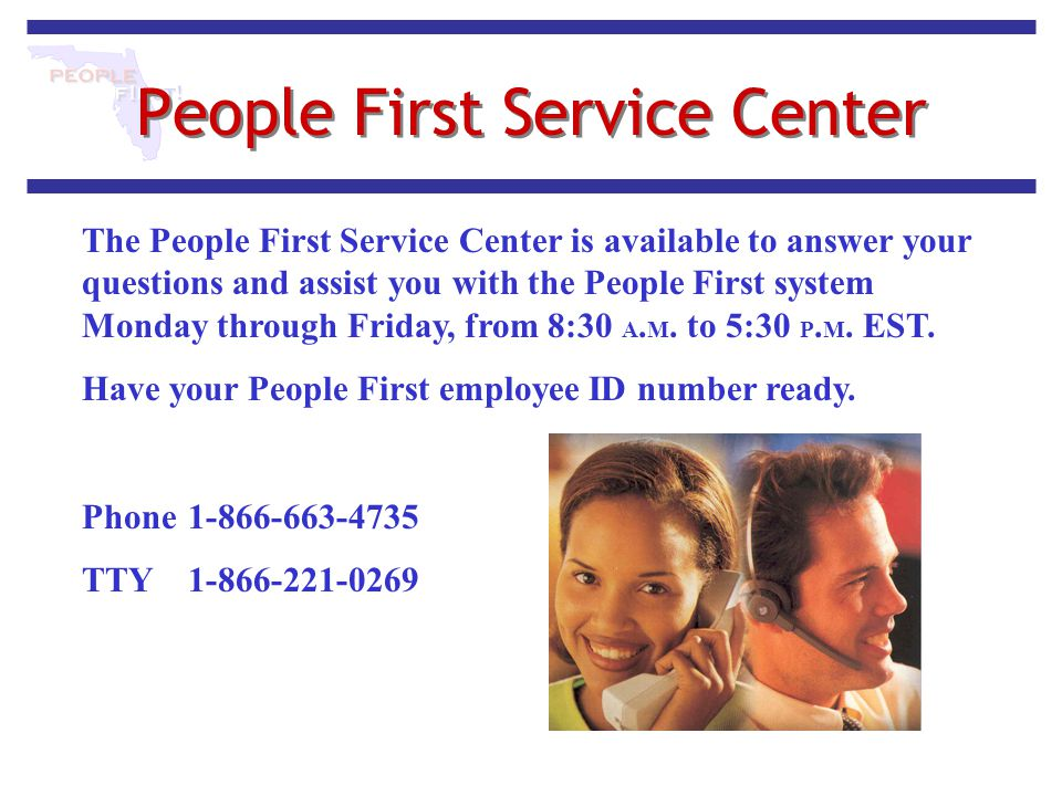 People First Service Center The People First Service Center is available to answer your questions and assist you with the People First system Monday t