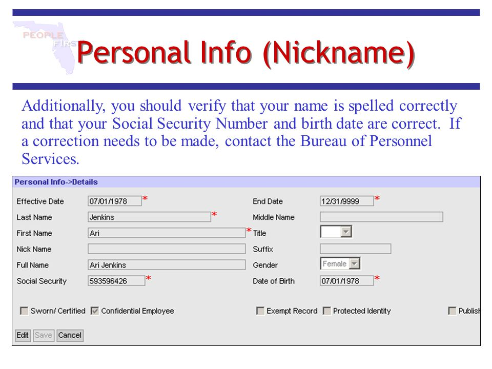 Personal Info (Nickname) Additionally, you should verify that your name is spelled correctly and that your Social Security Number and birth date are c