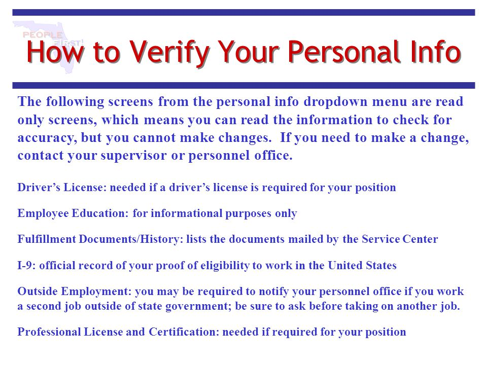 How to Verify Your Personal Info The following screens from the personal info dropdown menu are read only screens, which means you can read the inform