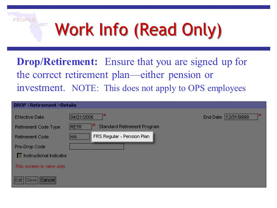 Work Info (Read Only) Drop/Retirement: Ensure that you are signed up for the correct retirement plan—either pension or investment. NOTE: This does not